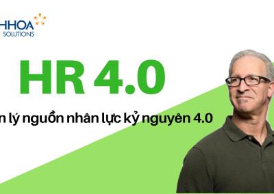 HR 4.0 – Quản lý nguồn nhân lực kỷ nguyên 4.0