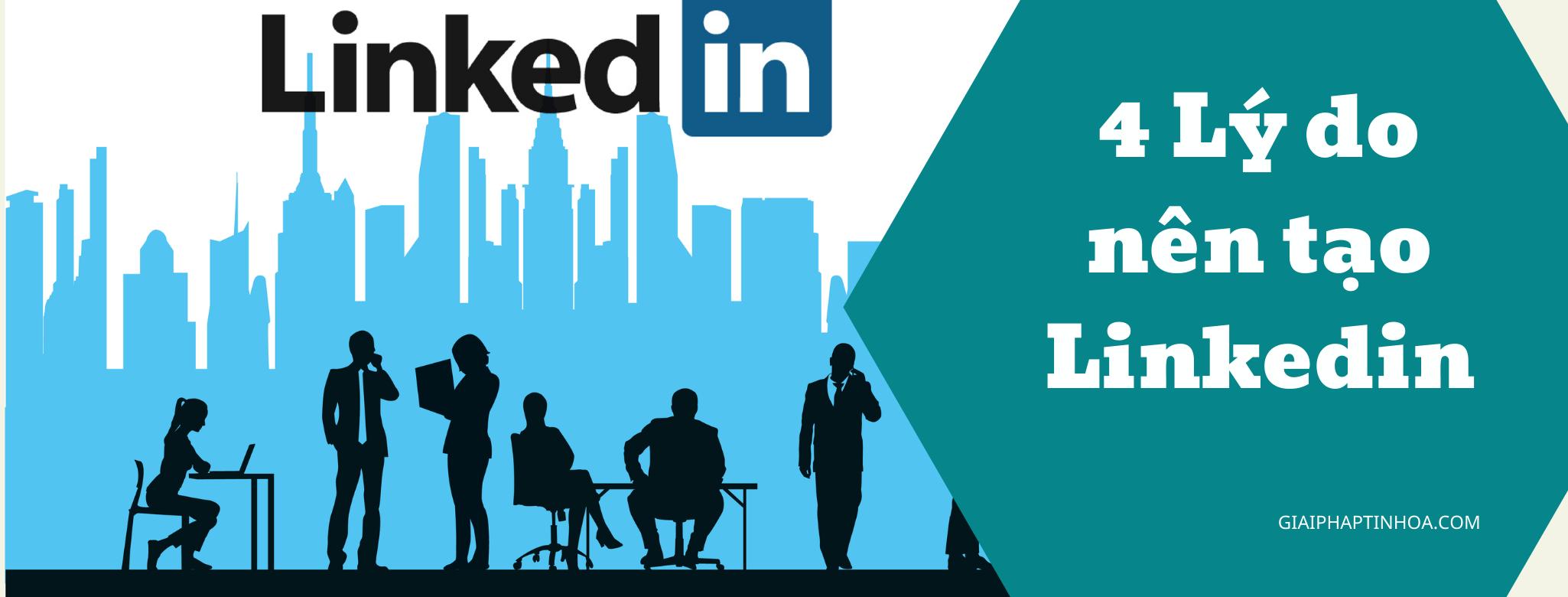 4 lý do nên tạo tài khoản Linkedin